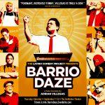 "LATINO COMEDY PROJECT: ""BARRIO DAZE"" A Solo Comedy by Adrian Villegas"