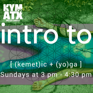 KYM ATX: Fall Intro to Kemetic Yoga Classes