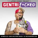 """The Latino Comedy Project's """"GENTRIF*CKED"""""""
