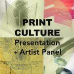 Print Culture: Presentation + Artist Panel discuss...