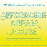 Affordable Dream House: 2018 Studio Art MFA thesis exhibition