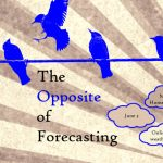 The Opposite of Forecasting