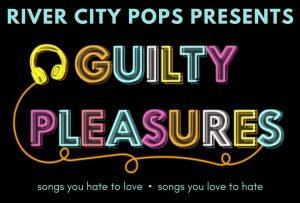 """River City Pops Presents: """"Guilty Pleasures"""""""