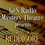 G&S Radio Mystery Theatre presents Ruddigore