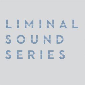 Liminal Sound Series