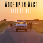 "Garrett Ford's ""Woke Up in Waco"" CD Release Party"
