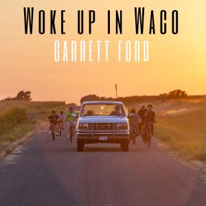"""Garrett Ford's """"Woke Up in Waco"""" CD Release Party"""