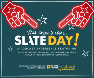 Slate Day! A Podcast Experience Live in Austin