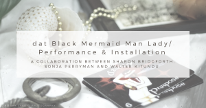 dat Black Mermaid Man Lady/Performance Installatio...