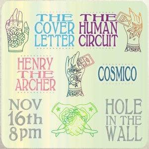The Cover Letter, Cosmico, The Human Circuit, Henry the Archer