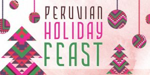 Peruvian Holiday Feast - Dinner Series