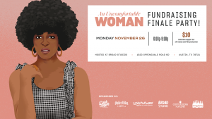 An Uncomfortable Woman Fundraising Finale Party!