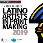 PrintAustin: Latino Artists in Printmaking 2019