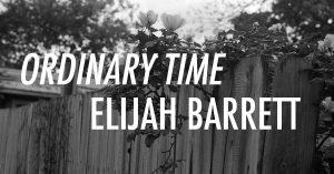 ELIJAH BARRETT: ORDINARY TIME