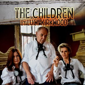 Lucy Kirkwood's THE CHILDREN