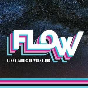 FLOW: Funny Ladies of Wrestling