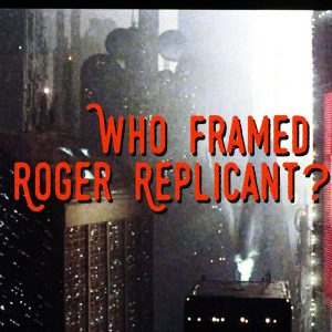 Who Framed Roger Replicant?