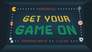 Thinkery21: Get Your Game ON