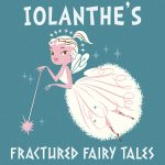 Iolanthe's Fractured Fairy Tales