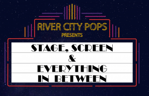 River City Pops Presents: Stage, Screen & Everything in Between