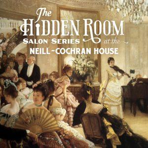 Hidden Room Salon Series at the Neill-Cochran House