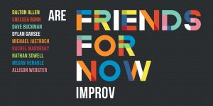 Friends For Now (Improv)