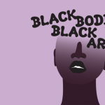 Black Bodies, Black Art: An Evening of Performance