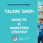 Talkin' Shop: Music PR & Marketing Strategy