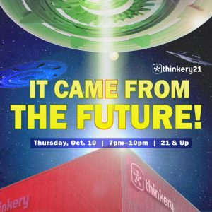 Thinkery21: It Came From The Future!
