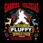 "Gabriel Iglesias ""beyond the Fluffy"" World Tour ""Go Big or Go Home"""