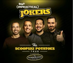 "CANCELED: Impractical Jokers: ""The Skoopski Potatoes Tour"" Starring the Tenderloins"