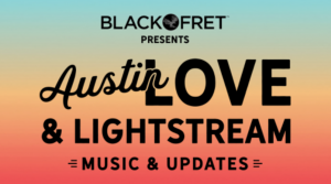 Black Fret Love & Lightstream