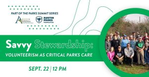 Austin Parks Foundation Hosts Savvy Stewardship: Volunteerism as Critical Parks Care