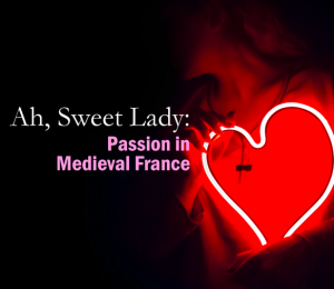 Ah, Sweet Lady: Passion in Medieval France
