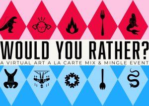 Would You Rather: A Virtual Art A La Carte Event
