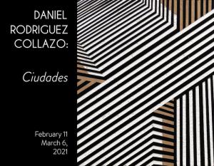 Daniel Rodriguez Collazo: Ciudades Exhibit (Februa...