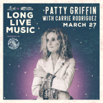 Long Live Music Presents Patty Griffin with Carrie Rodriguez on Saturday, March 27, 2021