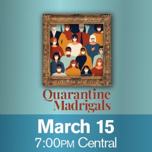 Quarantine Madrigals