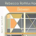 """Rebecca Rothfus Harrell: """"Between"""" (March 11 - April 10, 2021)"""