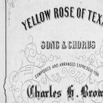 "The Facts and Fictions of Two Texas Anthems: ""The Yellow Rose"" (1850s) and ""The Eyes"" (1903)"
