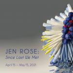 Jen Rose:Since Last We Met April 15 - May 15, 2021 CAMIBAart Gallery
