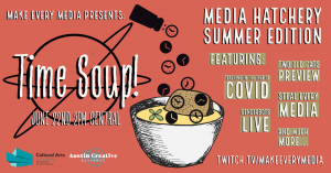 Time Soup! Media Hatchery Update Summer Edition