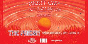 Night Cap w/ Jelly Ellington and Nick Adamo at The Parish - 11/5