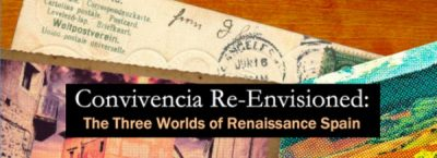 """Convivencia Re-Envisioned:The Three Worlds of Renaissance Spain"""