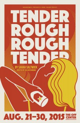 Tender Rough Rough Tender, a new play by Sarah Saltwick