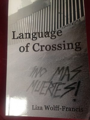 A Book Release for Language of Crossing by Liza Wolff-Francis