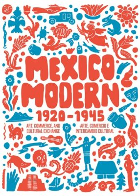 Mexico Modern: Art, Commerce, and Cultural Exchang...