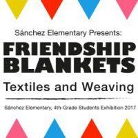 Friendship Blankets - Sánchez Elementary, 4th-Grade Students Exhibition 2017