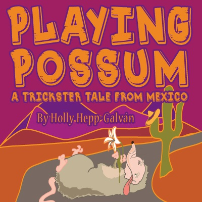 Playing Possum: A Trickster Tale from Mexico