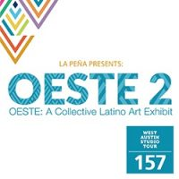 OESTE 2. A Collective Latino Art Exhibit. 1st Weekend